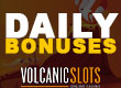 Get your daily bonus at Volcanic Slots