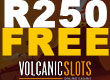 R250 FREE At Volcanic Slots Online Casino