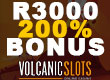 200% matched up to R3000 Bonus At Volcanic Slots